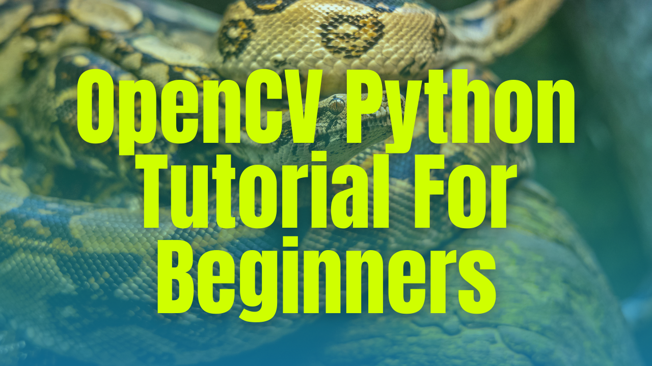 OpenCV Python Tutorial For Beginners